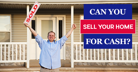 Can You Really Sell Your Home For Cash