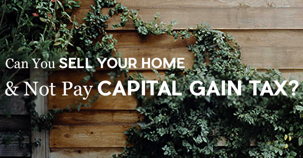 Can You Sell Your Home and Not Pay Capital Gain Tax