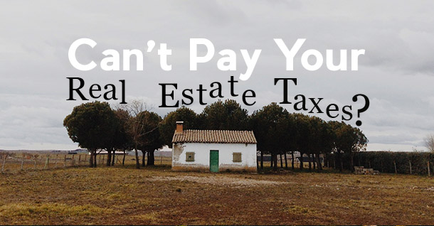 Can't Pay Your Real Estate Taxes