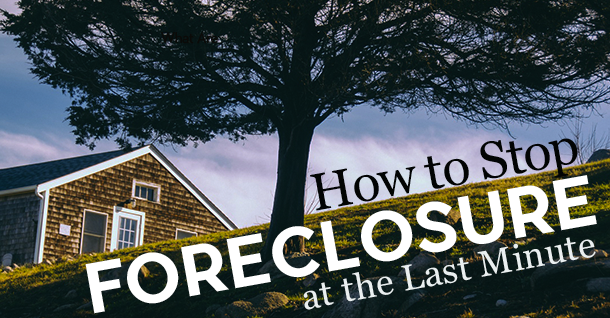 How to Stop Foreclosure at the Last Minute-new